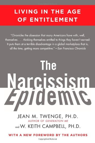 The Narcissist Epidemic. Living in the Age of Entitlement
